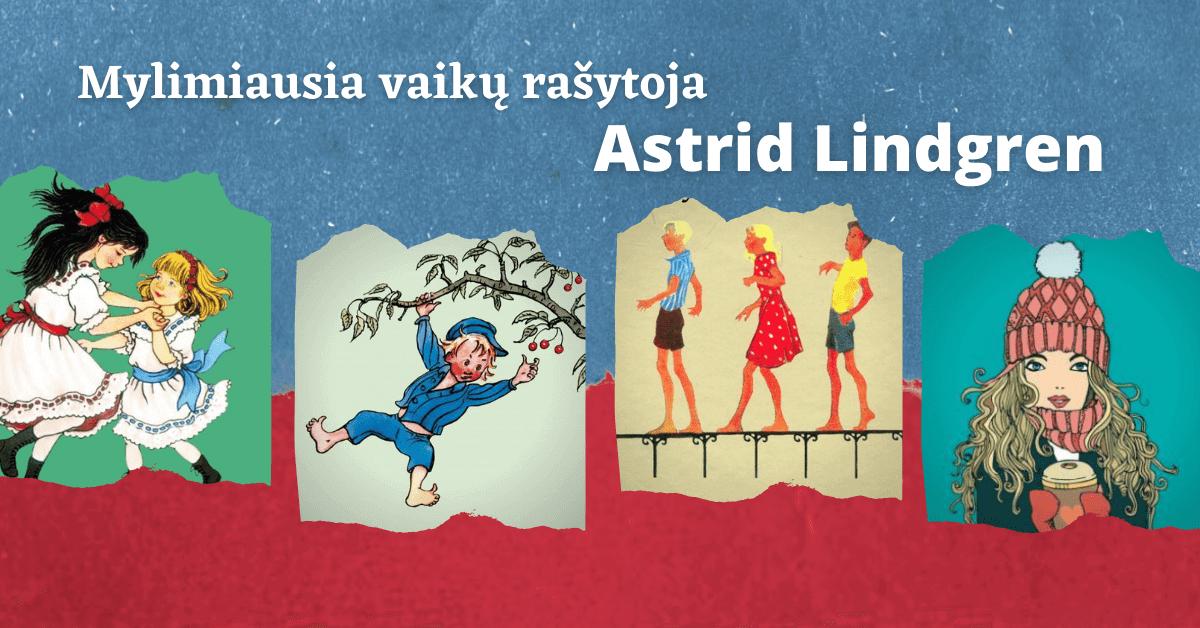 Astrid Lindgren – vaikų mylimiausia rašytoja ir įtakinga nuomonės formuotoja
