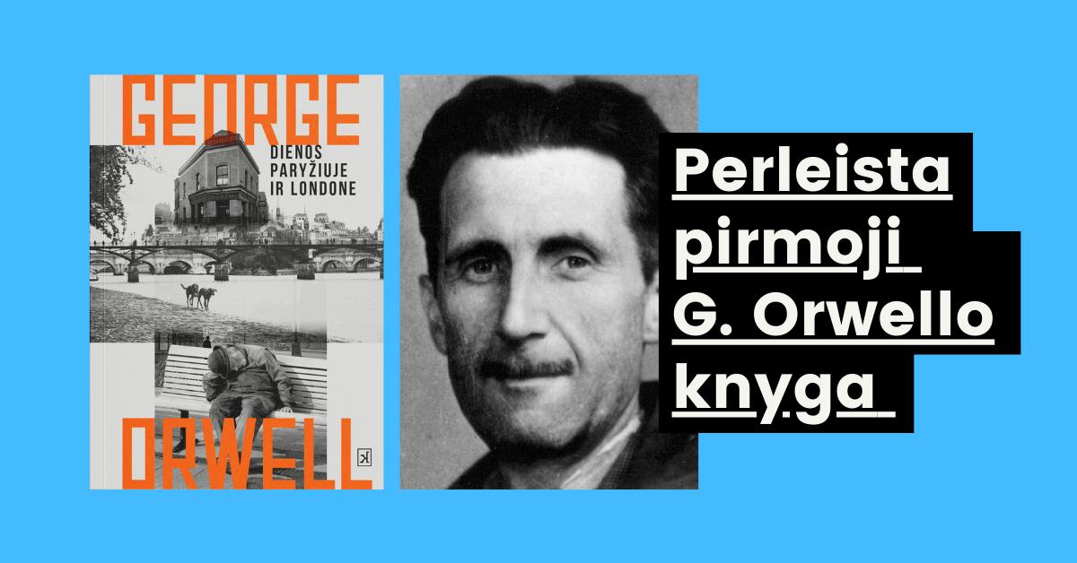 """perleista pirmoji G. Orwello knyga """"Dienos Paryžiuje ir Londone"""""""