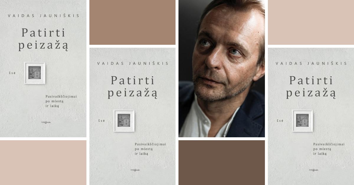 """Pasirodė Vaido Jauniškio knyga """"Patirti peizažą"""""""