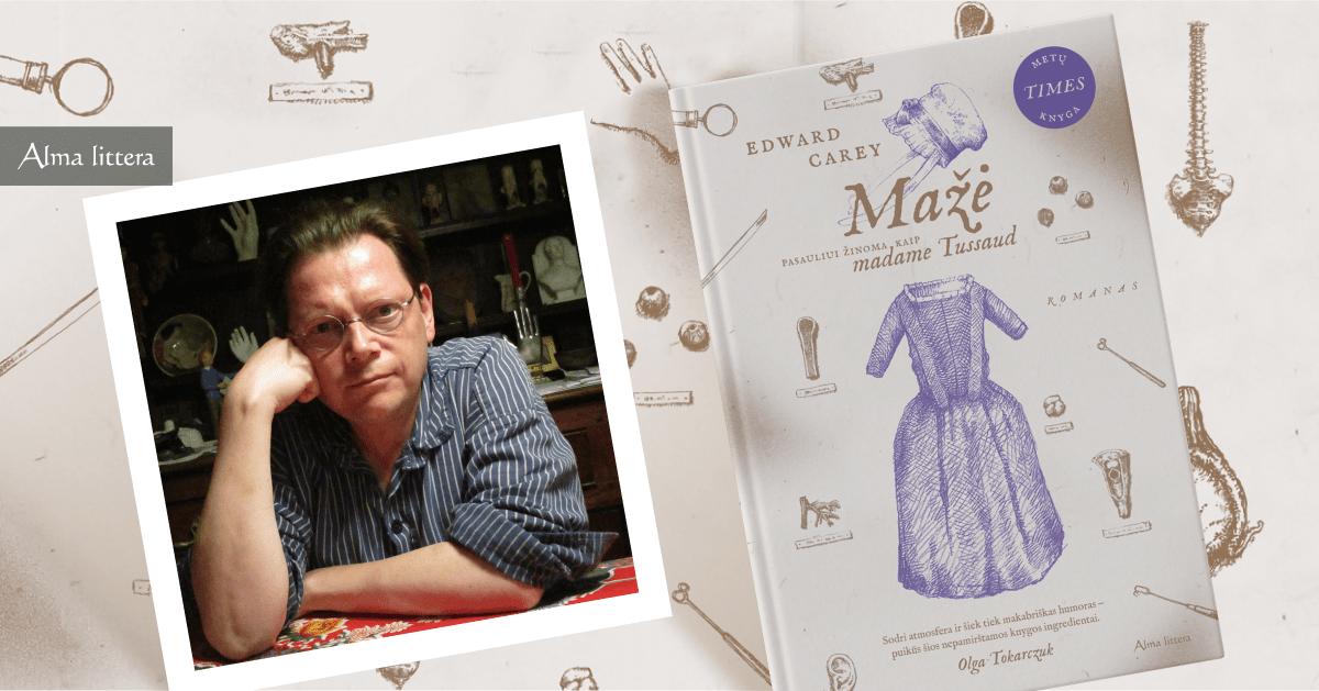 """Madame Tussauds istoriją papasakojęs britų rašytojas Edwardas Carey'us: """"Rašymas nepiešiant arba piešimas nerašant manęs nedomintų"""""""
