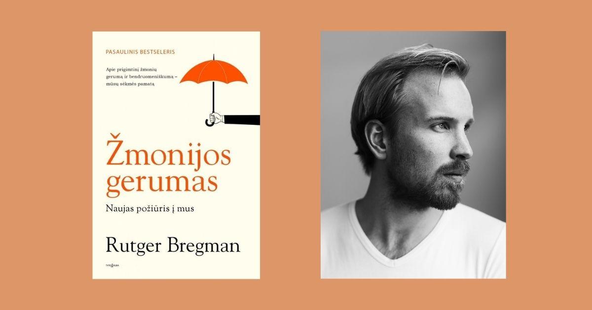 """Knygos """"Žmonijos gerumas"""" autorius R. Bregmanas: """"Turime atsikratyti nepasitikėjimo vieni kitais"""""""