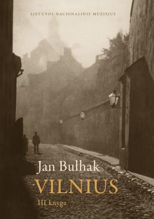 Fotografijos. Vilnius. III dalis. Įvykiai ir žmonės. Apylinkės | Jan Bulhak