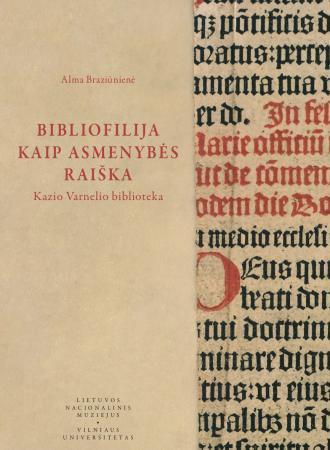 Bibliofilija kaip asmenybės raiška: Kazio Varnelio biblioteka   Alma Braziūnienė