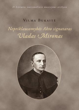 Nepriklausomybės Akto signataras Vladas Mironas | Vilma Bukaitė