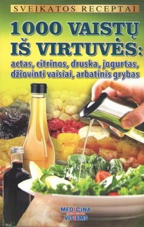 1000 vaistų iš virtuvės: actas, citrinos, druska, jogurtas, džiovinti vaisiai, arbatinis grybas |