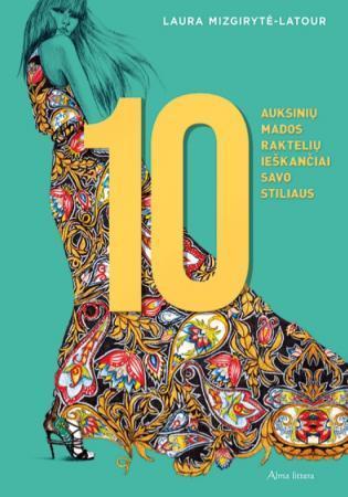10 auksinių mados raktelių ieškančiai savo stiliaus | Laura Mizgirytė-Latour