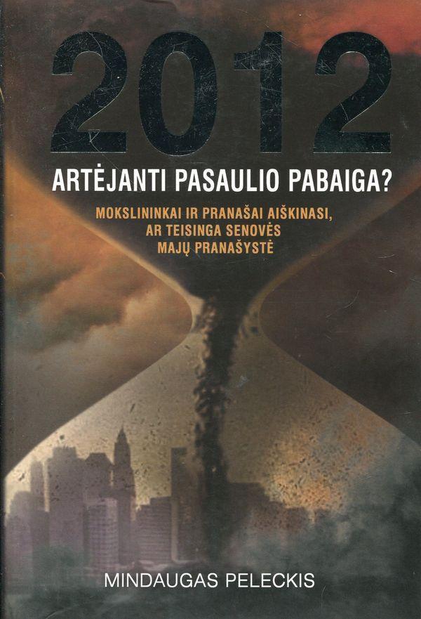 2012. Artėjanti pasaulio pabaiga? | Mindaugas Paleckis