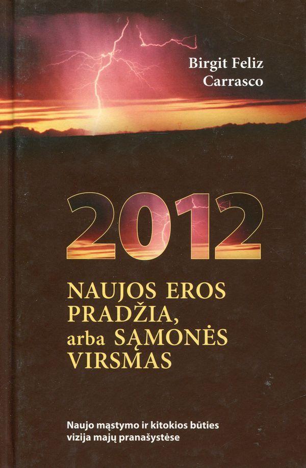 2012 naujos eros pradžia arba sąmonės virsmas | Brigit Feliz Carrasco