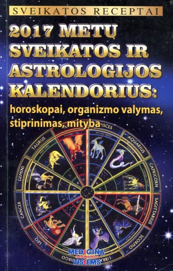 2017 metų sveikatos ir astrologijos kalendorius. Horoskopai, organizmo valymas, stiprinimas, mityba |