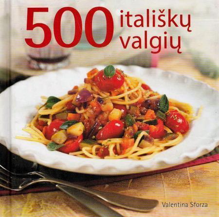 500 itališkų valgių | Valentina Sforza