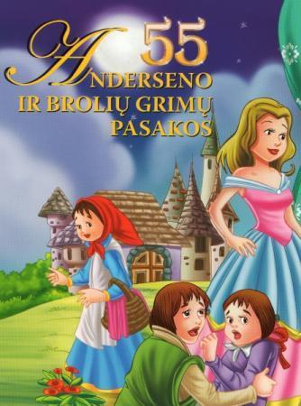 55 Anderseno ir brolių Grimų pasakos   Broliai Grimai, Hansas Kristianas Andersenas (Hans Christian Andersen)