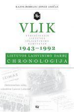 VLIK 1943-1992: Lietuvos laisvinimo darbų chronologija | Kazys Bobelis, Jonas Aničas