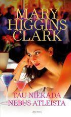 Tau niekada nebus atleista | Mary Higgins Clark