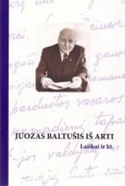 Juozas Baltušis iš arti. Laiškai ir kt. | Sudarytoja Rita Baltušytė