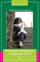 Psichologinis konsultavimas ir diagnostika. II dalis   Aleksandras Vengeris
