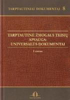 Tarptautiniai dokumentai 8. Tarptautinė žmogaus teisių apsauga: universalūs dokumentai ( I tomas) | Dainius Žalimas, Skirgailė Žalimienė