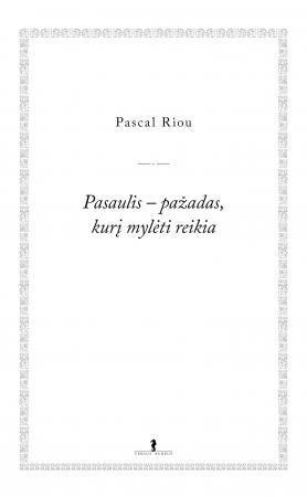 Pasaulis - pažadas, kurį mylėti reikia | Pascal Riou