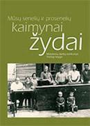 Mūsų senelių ir prosenelių kaimynai žydai: moksleivių darbų konkursas. Trečioji knyga | Sud. Linas Vildžiūnas