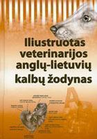 Iliustruotas veterinarijos anglų-lietuvių kalbų žodynas   Sud. LVA lektorė Rūta Micikevičienė, prof. dr. Antanas Sederevičius