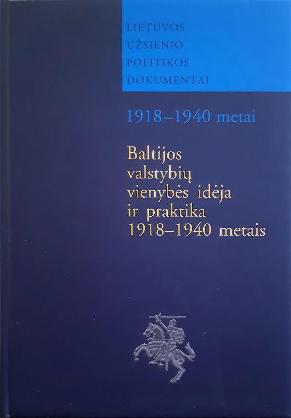 Baltijos Valstybių vienybės idėja ir praktika 1918-1940 metais | Zenonas Butkus