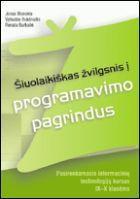 Šiuolaikiškas žvilgsnis į programavimo pagrindus. Pasirenkamasis informacinių technologijų kursas IX–X klasėms | Jonas Blonskis, Vytautas Bukšnaitis, Renata Burbaitė