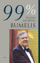 Vladas Algirdas Bumelis. 99 %: pamąstymai apie gyvenimą, darbą, verslą | Inga Liutkevičienė, Vladas Algirdas Bumelis