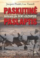 Paskutinė Antuano de Sent-Egziuperi paslaptis   Jacques Pradel, Luc Vanrell