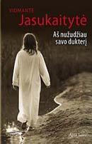 Aš nužudžiau savo dukterį   Vidmantė Jasukaitytė