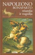 Napoleono Bonaparto triumfas ir tragedija 1799-1804 |