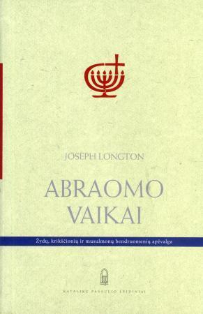 Abraomo vaikai. Žydų, krikščionių ir musulmonų bendruomenių apžvalga   Joseph Longton