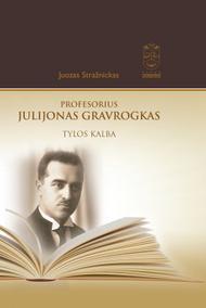 Profesorius Julijonas Gravrogkas. Tylos kalba | Juozas Stražnickas