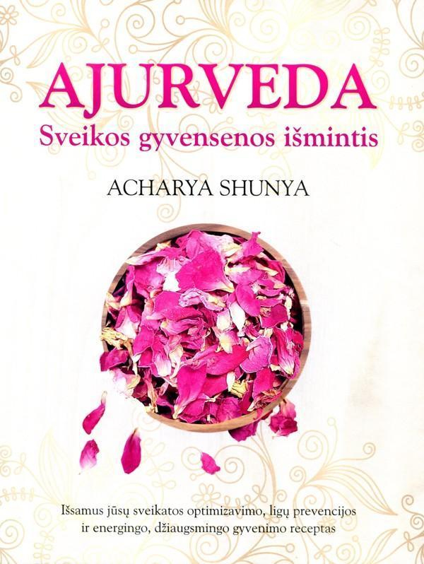 Ajurveda. Sveikos gyvensenos išmintis | Acharya Shunya