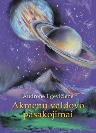 Akmenų valdovo pasakojimai   Audronė Ilgevičienė - Astrėja