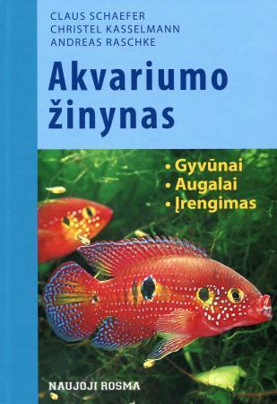 Akvariumo žinynas | Claus Schaefer, Christel Kasselmann, Andreas Raschke
