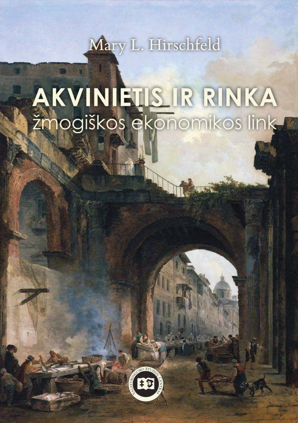 Akvinietis ir rinka. Žmogiškos ekonomikos link | Mary Hirschfeld