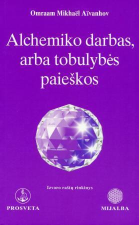 Alchemiko darbas, arba tobulybės paieškos   Omraam Mikhael Aivanhov