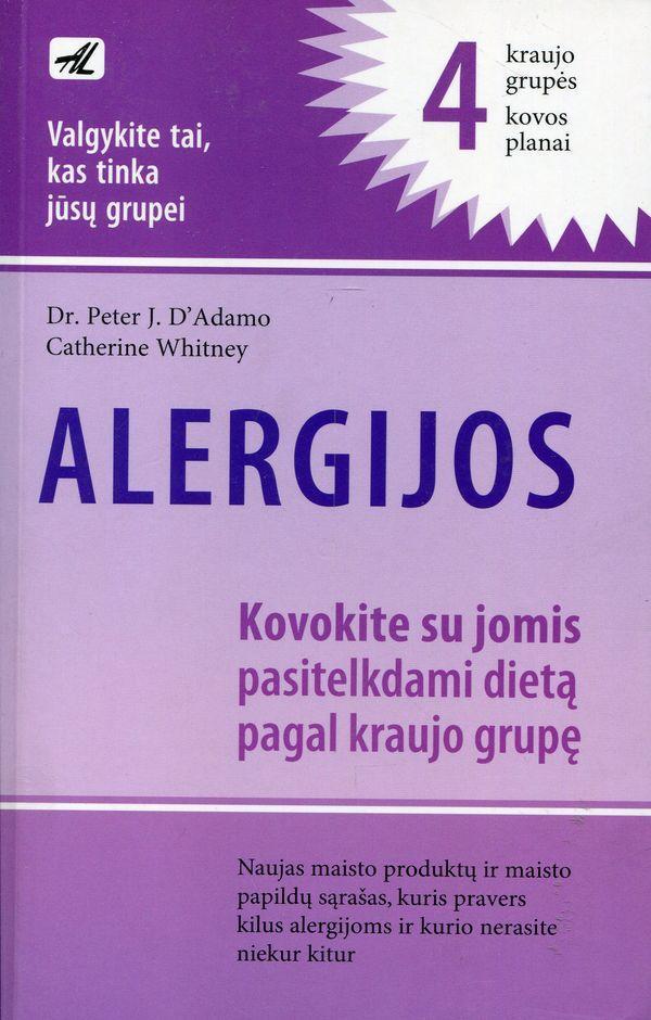 Alergijos. Kovokite su jomis pasitelkdami dietą pagal kraujo grupę, 4 kraujo grupės kovos planai | Dr. Peter J.D'Adamo, Catherine Whitney