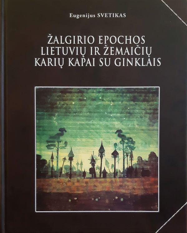 Žalgirio epochos lietuvių ir žemaičių karių kapai su ginklais   Eugenijus Svetikas