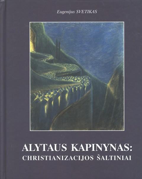 Alytaus kapinynas - christianizacijos šaltiniai   Eugenijus Svetikas