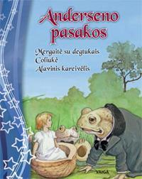 Anderseno pasakos: Mergaitė su degtukais, Coliukė, Alavinis kareivėlis  