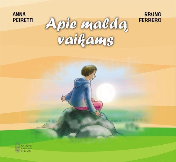 Apie maldą vaikams | Bruno Ferrero, Anna Peiretti
