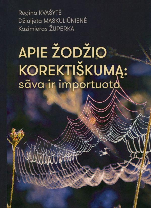 Apie žodžio korektiškumą. Sava ir importuota | Džiuljeta Maskuliūnienė, Kazimieras Župerka, Regina Kvašytė
