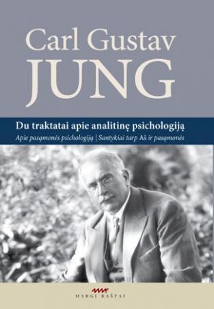 Du traktatai apie analitinę psichologiją. Apie pasąmonės psichologiją. Santykiai tarp Aš ir pasąmonės | Carl Gustav Jung