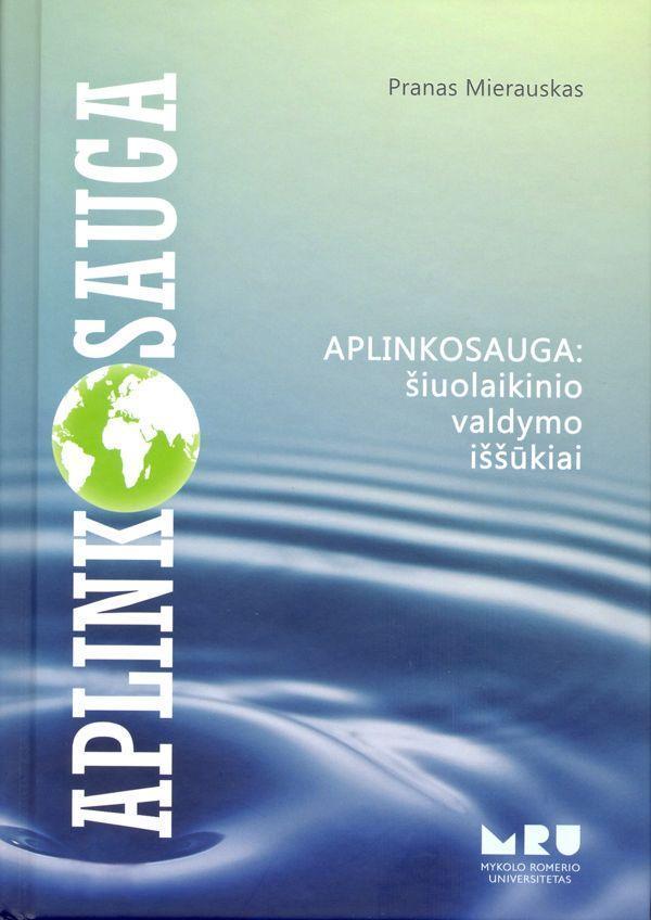 Aplinkosauga: šiuolaikinio valdymo iššūkiai   Pranas Mierauskas