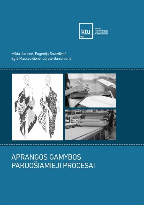 Aprangos gamybos paruošiamieji procesai | Eglė Mackevičienė, Eugenija Strazdienė, Jūratė Banionienė, Milda Jucienė