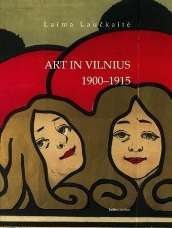 Art in Vilnius 1900 - 1915 | Laima Laučkaitė