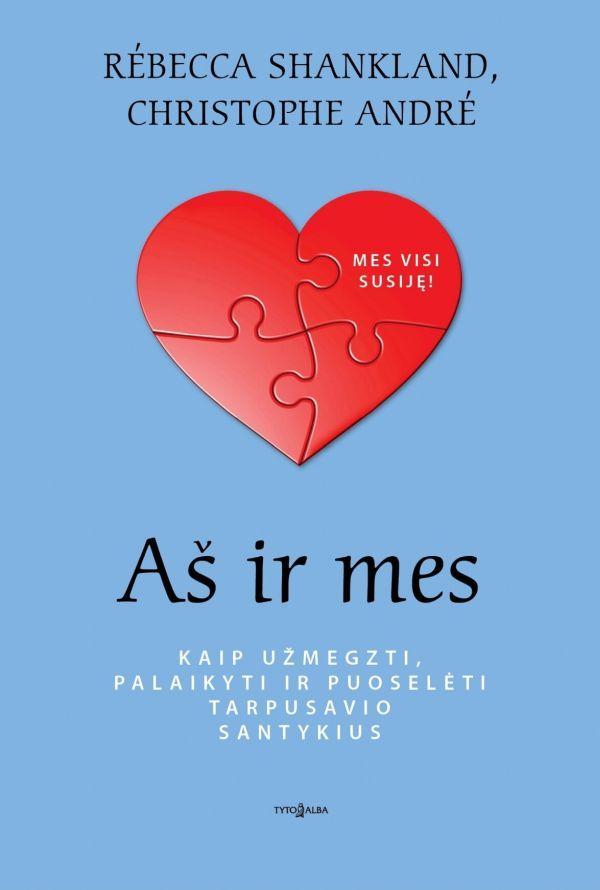 Aš ir mes. Kaip užmegzti, palaikyti ir puoselėti tarpusavio santykius | Christophe André, Rébecca Shankland