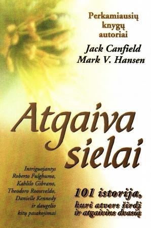 Atgaiva sielai. 101 istorija, kuri atvers širdį, atgaivins dvasią   Jack Canfield, Mark V. Hansen