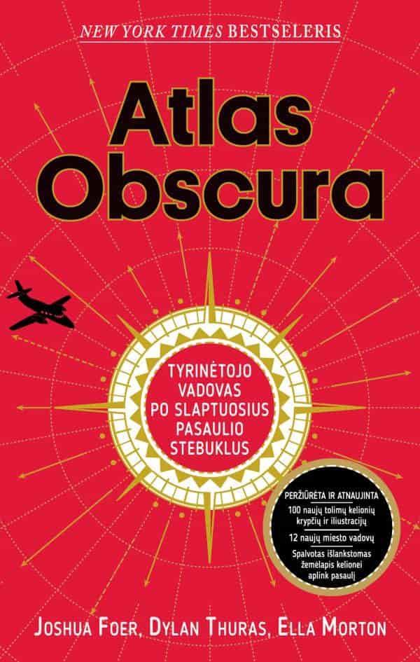 Atlas obscura. Tyrinėtojo vadovas po slaptuosius pasaulio stebuklus | Dylan Thuras, Ella Morton, Joshua Foer