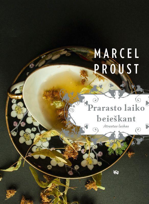 Prarasto laiko beieškant. Atrastas laikas | Marcel Proust (Marselis Prustas)